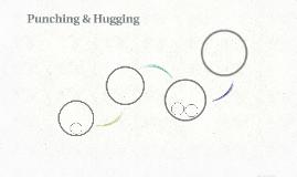 Punching & Hugging