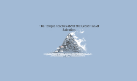 The Temple Teaches about the Great Plan of Salvation