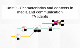 Unit 9 - Characteristics and contexts in media and communica