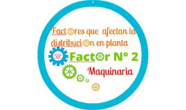 Copy of Exposición Factor Maquinaria- Dist. Planta