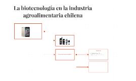 La biotecnología en la industria agroalimentaria chilena