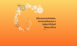 Infertilidad Masculina y Antioxidantes