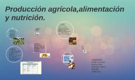 Producción agrícola,alimentación y nutrición.