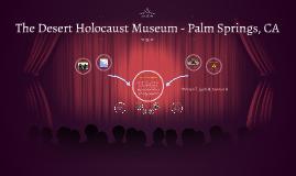 The Desert Holocaust Museum - Palm Springs, CA