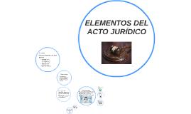 Copia de ELEMENTOS DEL ACTO JURÍDICO