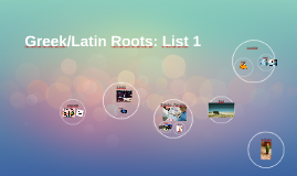 Greek/Latin roots List 1