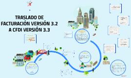 Copia de TRASLADO DE FACTURACIÓN VERSIÓN 3.2 A CFDI VERSIÓN 3.3