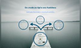 Copy of Do crude ao GPL e aos fuelóleos: Destilação fraccionada e cracking do petróleo