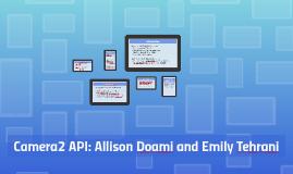 Camera2 API: Allison Doami and Emily Tehrani