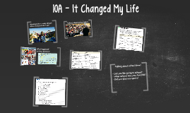 10A - It Changed My Life