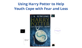 Copy of Using Harry Potter to Help Youth Cope with Fear and Loss