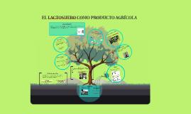 EL LACTOSUERO COMO PRODUCTO AGRÍCOLA