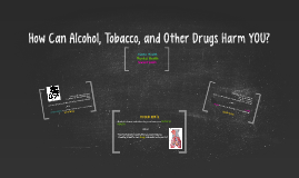 How Can Alcohol, Tobacco, and Other Drugs Harm YOU?