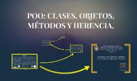 CLASES, OBJETOS, METODOS Y HERENCIA EN LA POO