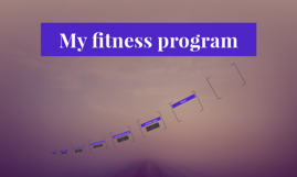 My fitness program