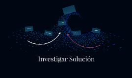 Investigar Solución