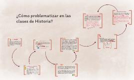 ¿Cómo problematizar la Historia en la sala de clases