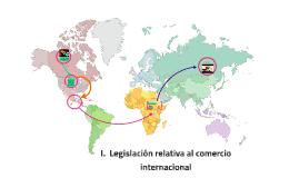 I.  Legislación relativa al comercio internacional