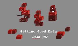 Getting Good Data