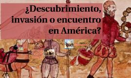 ¿Descubrimiento, invasión o encuentro en América?