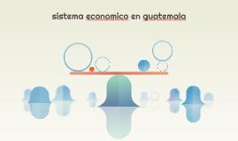 sistema economico en guatemala