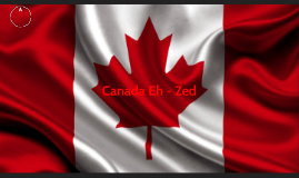 Canada Eh - Zed