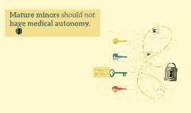 Mature minors should not have medical autonomy.
