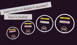 Vuoi creare un Brand di successo? Ecco la ricetta!