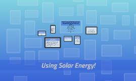 Using Solar Energy!