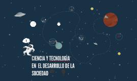 Copy of CIENCIA Y TECNOLOGIA PARA EL DESARROLLO DE LA SOCIEDAD