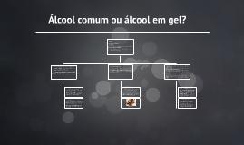 Álcool comum ou álcool em gel?