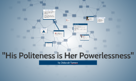 """Copy of """"His Politeness is Her Powerlessness"""""""