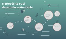 el propósito es el desarrollo sustentable