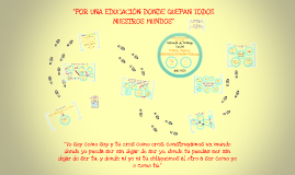 Copy of POR UNA EDUCACION DONDE QUEPEN TODOS NUESTROS MUNDOS