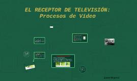 EL RECEPTOR DE TELEVISIÓN: Procesos de Vídeo