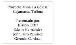 Copy of Proyecto Minero 'La Colosa'