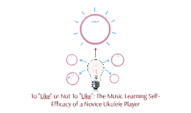 "To ""Uke"" or Not To ""Uke"": The Music Learning Self-Efficacy o"