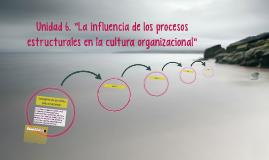 """Unidad 6. """"La influencia de los procesos estructurales en la"""