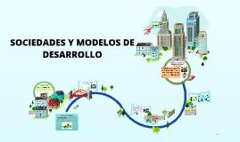 SOCIEDADES Y MODELOS DE DESARROLLO