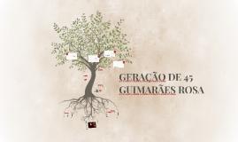 GERAÇÃO DE 45 - GUIMARÃES ROSA