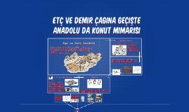 EtÇ ve Demir Çagına geçişte Anadolu da Konut Mimarisi