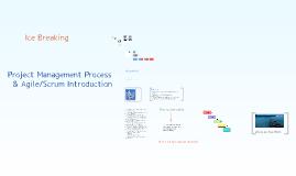 Project Management Process & Agile/Scrum Introduction