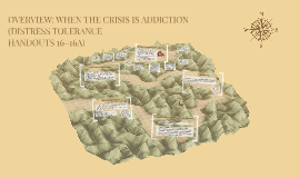 OVERVIEW: WHEN THE CRISIS IS ADDICTION (DISTRESS TOLERANCE