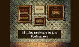 Copy of El Golpe De Estado De Los Peninsulares