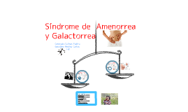Copy of Síndrome de Amenorrea y Galactorrea