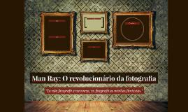 Man Ray: O revolucionário da fotografia