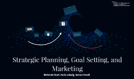 Strategic Planning, Goal Setting, and Marketing