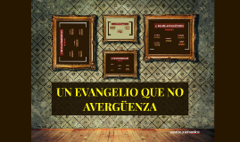 UN EVANGELIO QUE NO AVERGÜENZA