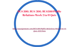 BUS 300 Public Relations Week 2 to 11 Quiz
