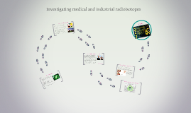 Investigating radioisotopes in medicine and industry